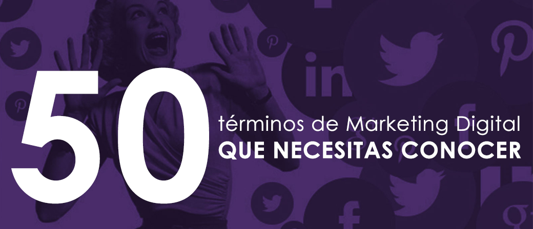 50 términos de Marketing Digital que necesitas conocer.